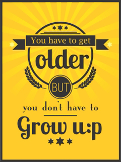 You have to get older