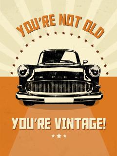You're vintage!